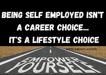 Being self employed isn't a career choice it is a lifestyle choice.png
