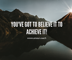 you've got to believe it to achieve it!.
