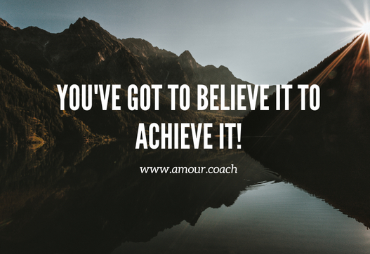 You've got to believe it to achieve it!