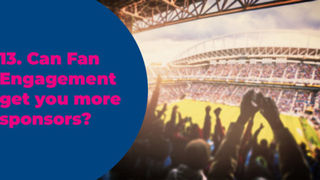 13. Can fan engagement get you more sponsors?