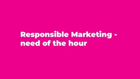 Responsible Marketing - need of the hour