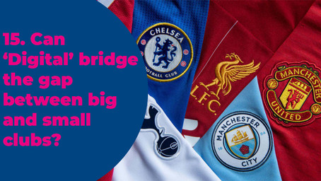 15. Can 'Digital' bridge the gap between big and small clubs?