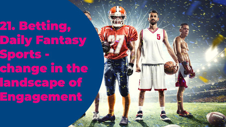 21. Betting, Daily Fantasy Sports - change in the landscape of Engagement
