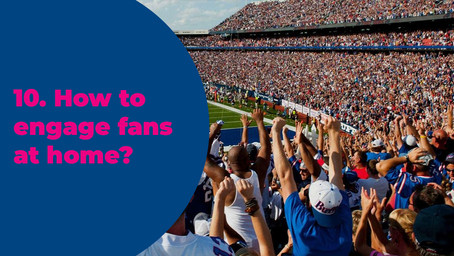 10. How to engage fans at home?