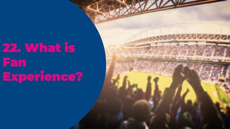22. What is Fan Experience?