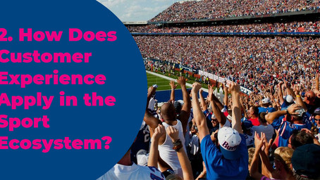 2. How Does Customer Experience Apply in the Sport Ecosystem?