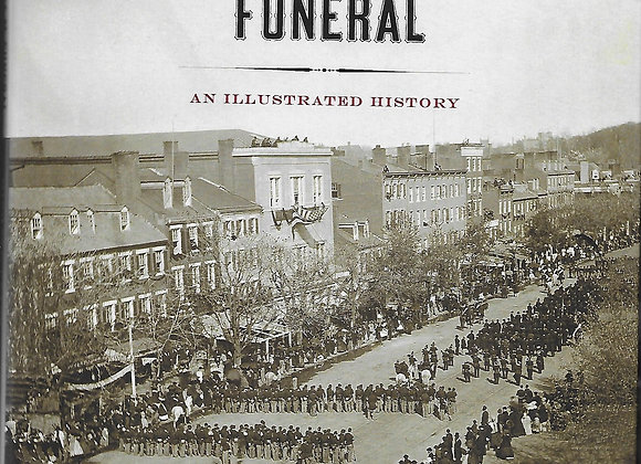 The Lincoln Funeral:  An Illustrated History