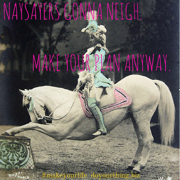 Naysayers gonna neigh. Make your plan anyway. - Woman on a white horse that is bowing with its hooves on an ornate box