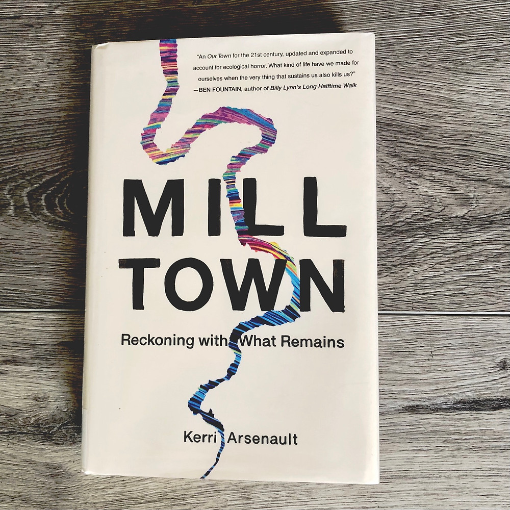 Mill Town: Reckoning with What Remains by Kerri Arsenault