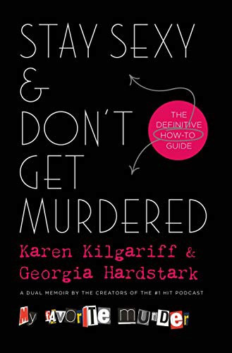 Stay Sexy and Don't Get Murdered by Karen Kilgariff and Georgia Hardstark