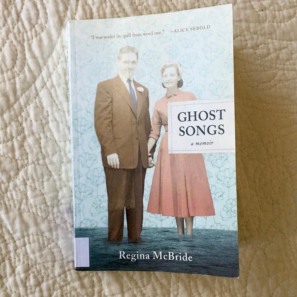 Ghost Songs: A Memoir by Regina McBride
