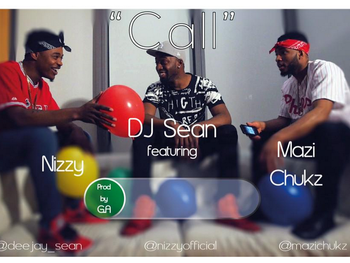 "NEW MUSIC LOADING - ""CALL - DEEJAY SEAN FT MAZI CHUKZ X NIZZY"""