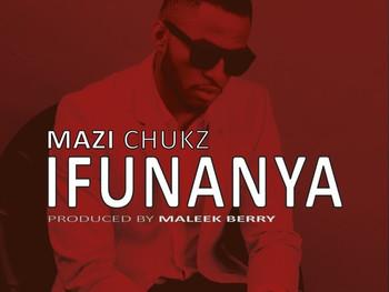 Mazi Chukz - Ifunanya Prod by. Maleek Berry