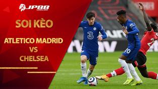Soi kèo Atletico Madrid vs Chelsea lúc 3h00 ngày 24/2/2021, Cúp C1 Châu Âu
