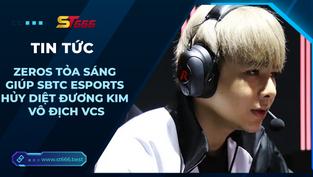 Được Tinikun chỉ điểm, Zeros tỏa sáng giúp SBTC Esports hủy diệt Đương kim vô địch VCS