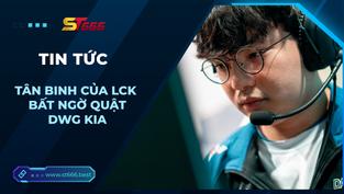 """Tân binh của LCK bất ngờ quật Đương kim vô địch thế giới """"tơi tả"""""""