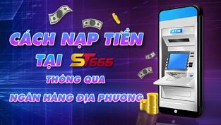 Cách nạp tiền tại ST666 thông qua Ngân hàng Địa phương
