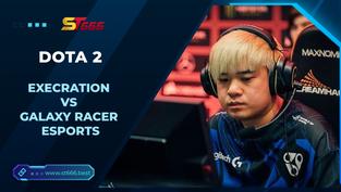 Kèo Esports – Execration vs Galaxy Racer Esports – Dota 2 – 12h00 – 05/01/2021