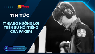T1 đang hút máu và hưởng lợi trên sự nổi tiếng của Faker?