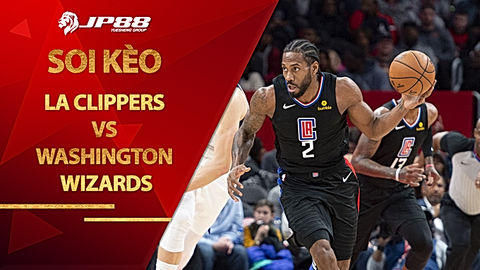 Kèo bóng rổ – LA Clippers vs Washington Wizards – 10h00 – 24/2/2021