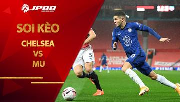 Soi kèo Chelsea vs MU lúc 23h30 ngày 28/2/2021, Ngoại Hạng Anh