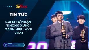 SofM khiêm tốn tự nhận mình 'không xứng' đoạt danh hiệu MVP 2020