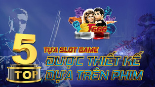 Top 5 tựa slot game được thiết kế dựa trên phim