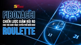 Fibonacci - Chiến lược giảm rủi ro cho trò chơi trực tuyến phổ biến như Roulette