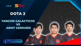 Kèo Esports – Yangon Galacticos vs Army Geniuses – Dota 2 – 20h00 – 09/01/2021