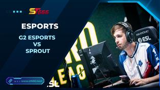 Kèo Esports – G2 Esports vs Sprout – COUNTER-STRIKE – 19h00 – 01/12/2020