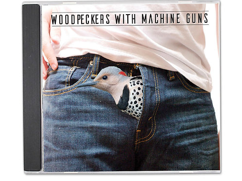 Woodpeckers With Machine Guns - CD