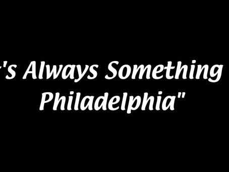 """It's Always Something in Philadelphia"" Episode 11"