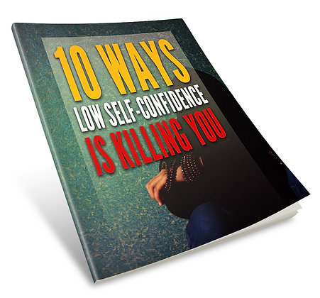 10 Ways Low Self-Confidence Is Killing You