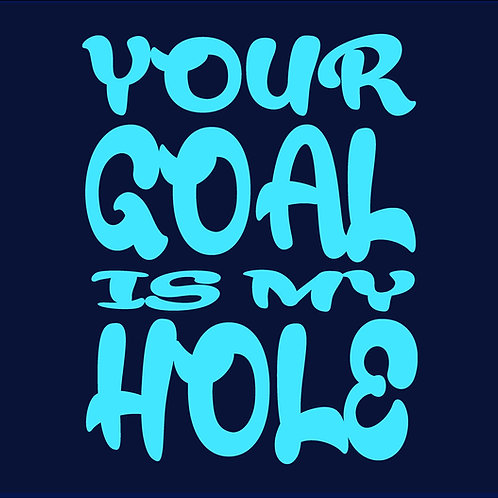 YOUR GOAL IS MY HOLE / TS