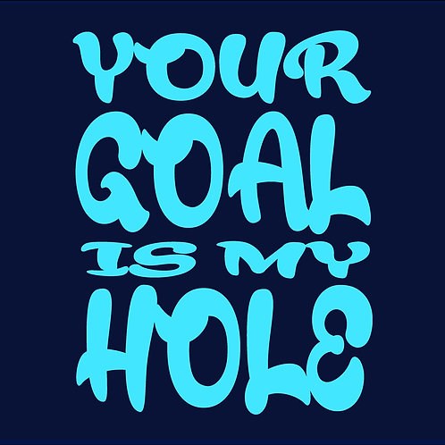 YOUR GOAL IS MY HOLE / 2TS