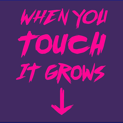WHEN YOU TOUCH IT GROWS / BLS