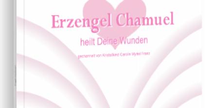 Engel Chamuel *heilt Deine Wunden