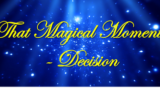 Decision - That magical moment !
