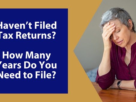 Haven't Filed Tax Returns? How Many Years Do You Need to File?