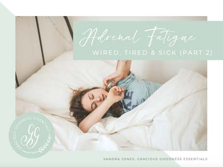 Adrenal Fatigue - Part 2 - Wired, Tired & Sick