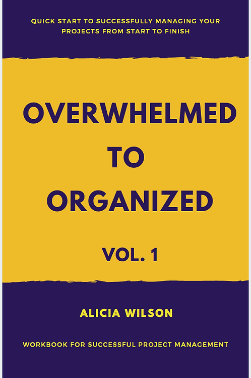 Overwhelmed to Organized Vol. 1: Workbook for Successful Project M