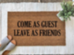 Welcome Guest Mat - Come as Guest, Leave as Friends