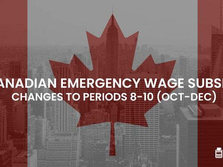 Canadian Emergency Wage Subsidy - New Changes Announced to Periods 8-10 (Oct-Dec)
