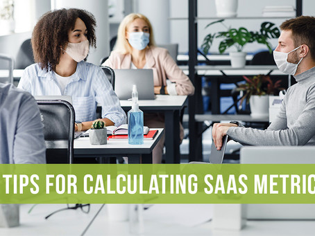 3 Tips for Calculating SaaS Metrics