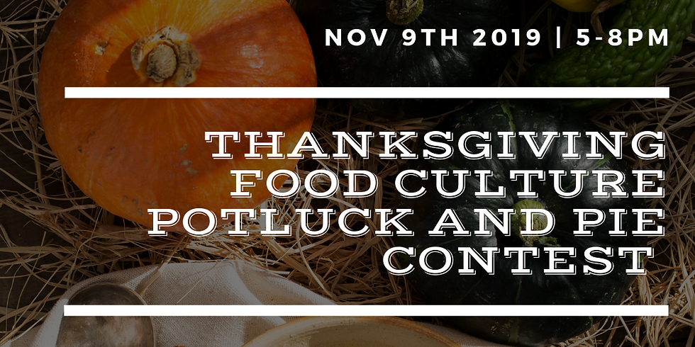 Thanksgiving Food Culture Potluck and Pie Contest