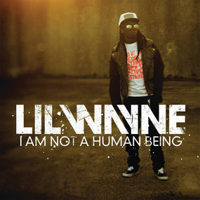 "Lil Wayne ""I Am No A Human Being"""