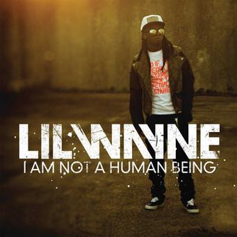 "Lil Wayne ""I Am No A Human Being"""