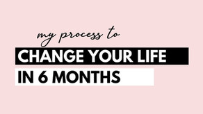 Change Your Life in 6 Months (My Process for Achieving Goals)