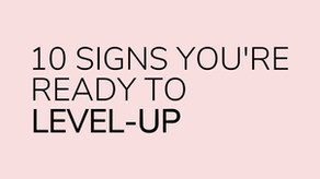 10 Signs You're Ready to Level-Up