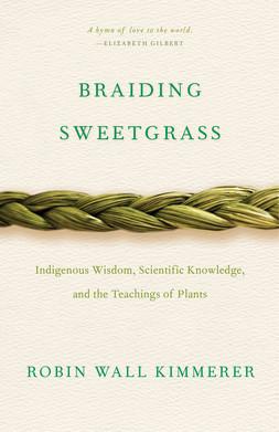 Braiding Sweegrass by Robin Wall Kimmerer